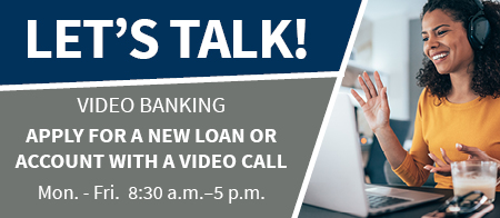 Apply for a new loan or account with a video call.